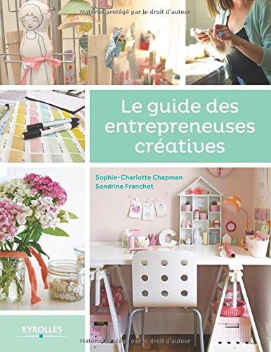 Le guide des entrepreuses créatives de Sophie-Charlotte Chapman et Sandrine Franchet