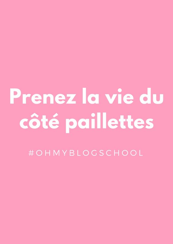 Prenez la vie côté paillettes #ohmyblogschool